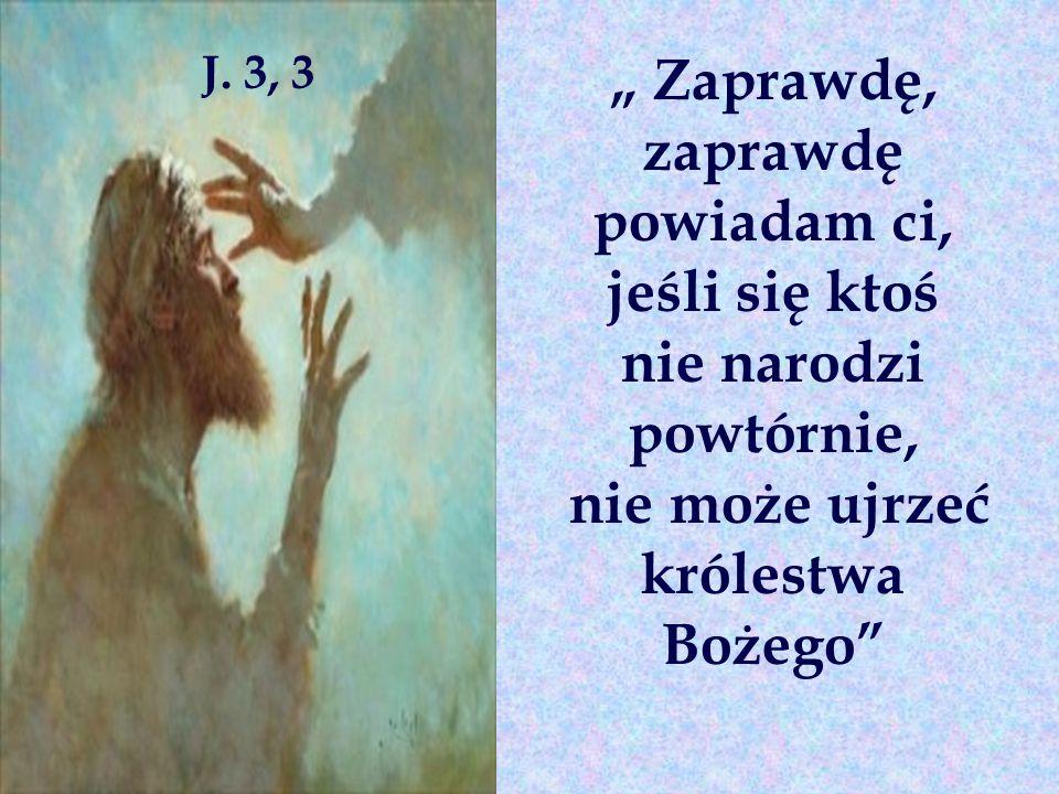 """"""" Zaprawdę, zaprawdę powiadam ci, nie może ujrzeć królestwa Bożego"""