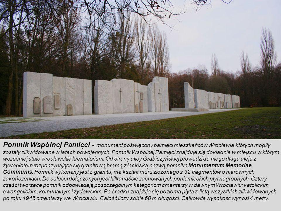 Pomnik Wspólnej Pamięci - monument poświęcony pamięci mieszkańców Wrocławia których mogiły zostały zlikwidowane w latach powojennych.