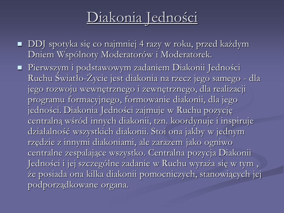 Diakonia Jedności DDJ spotyka się co najmniej 4 razy w roku, przed każdym Dniem Wspólnoty Moderatorów i Moderatorek.