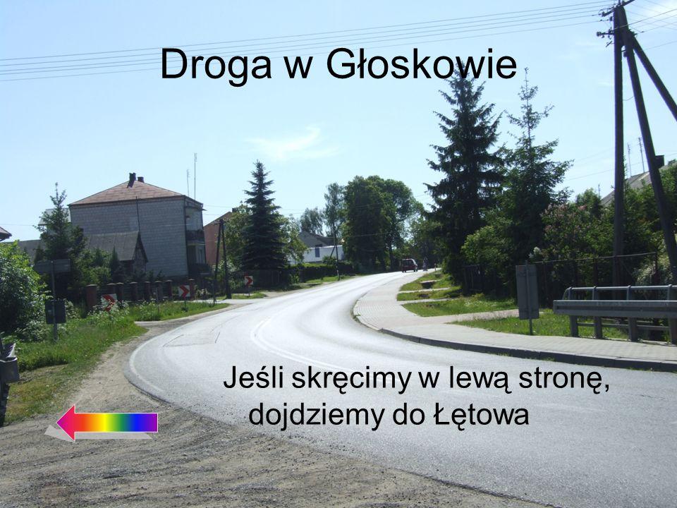Droga w Głoskowie Jeśli skręcimy w lewą stronę, dojdziemy do Łętowa