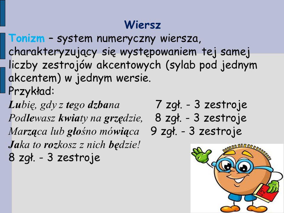 Wiersz Tonizm – system numeryczny wiersza, charakteryzujący się występowaniem tej samej liczby zestrojów akcentowych (sylab pod jednym akcentem) w jednym wersie.