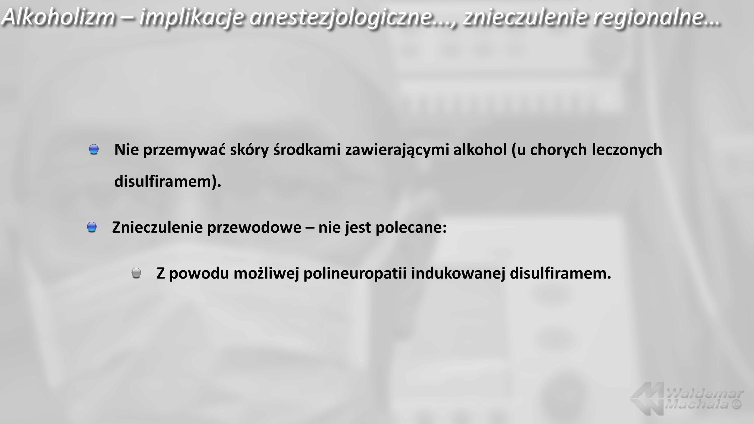 Alkoholizm – implikacje anestezjologiczne..., znieczulenie regionalne…