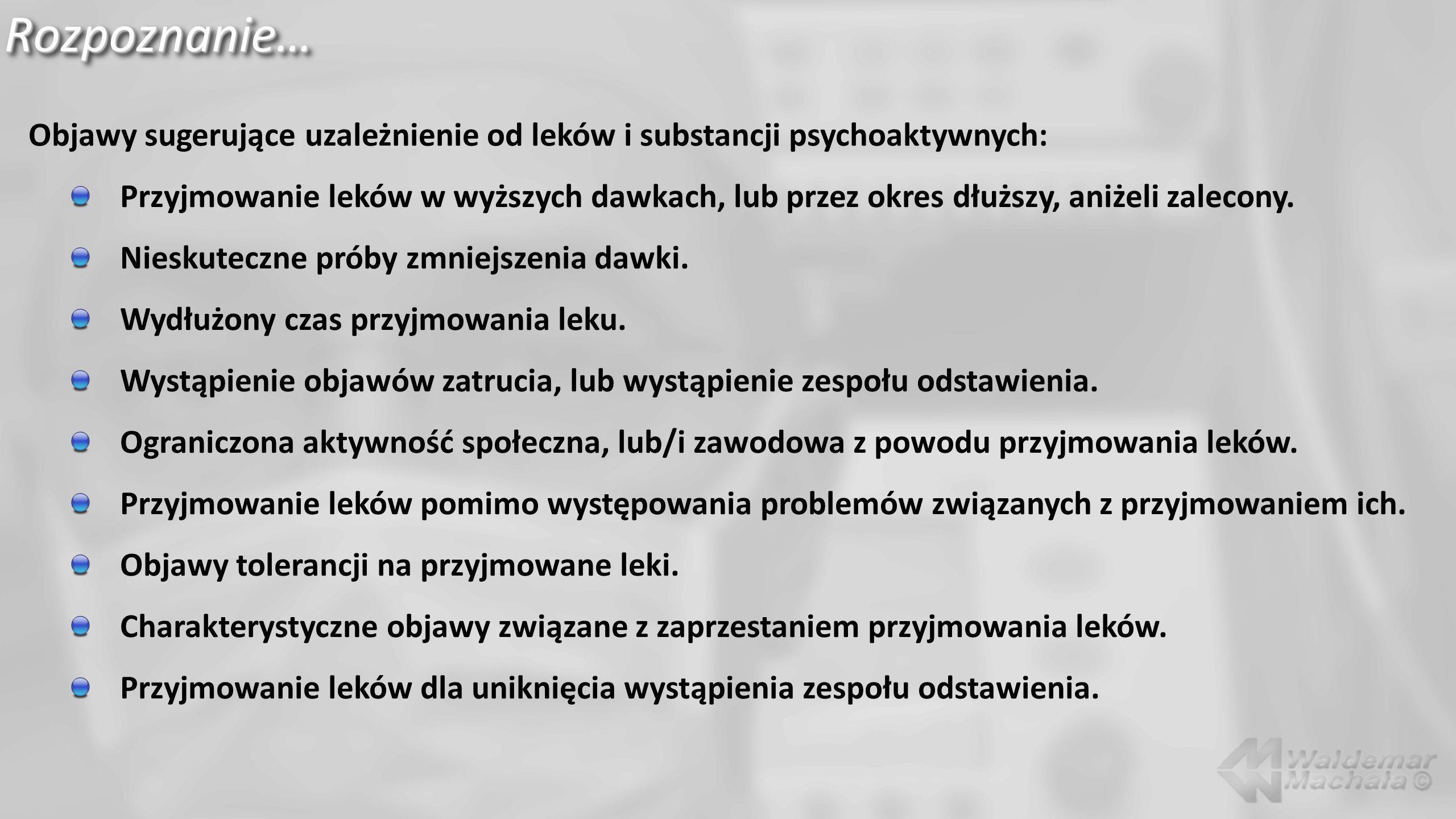Rozpoznanie… Objawy sugerujące uzależnienie od leków i substancji psychoaktywnych: