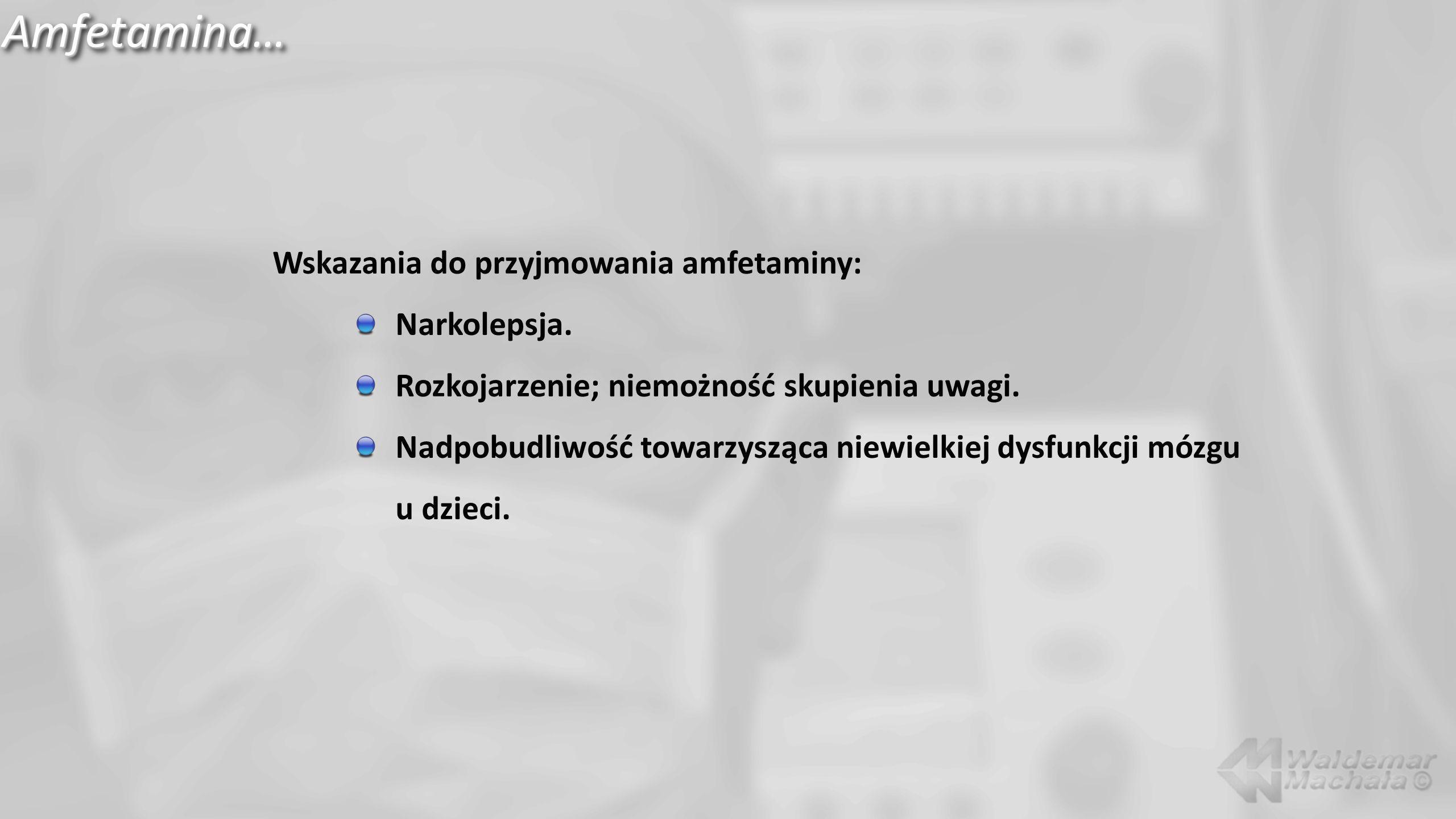 Amfetamina… Wskazania do przyjmowania amfetaminy: Narkolepsja.