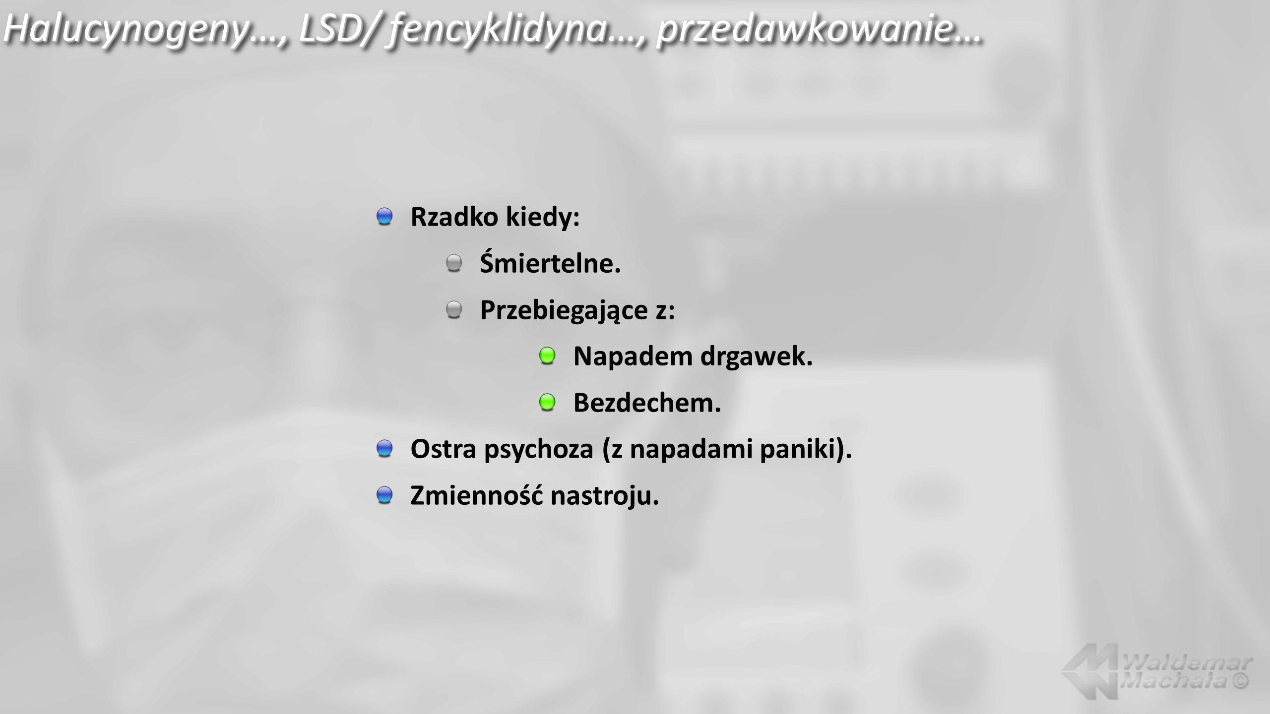 Halucynogeny…, LSD/ fencyklidyna…, przedawkowanie…