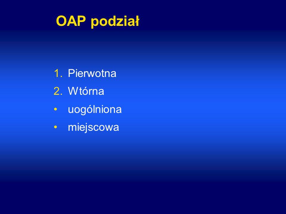 OAP podział Pierwotna Wtórna uogólniona miejscowa