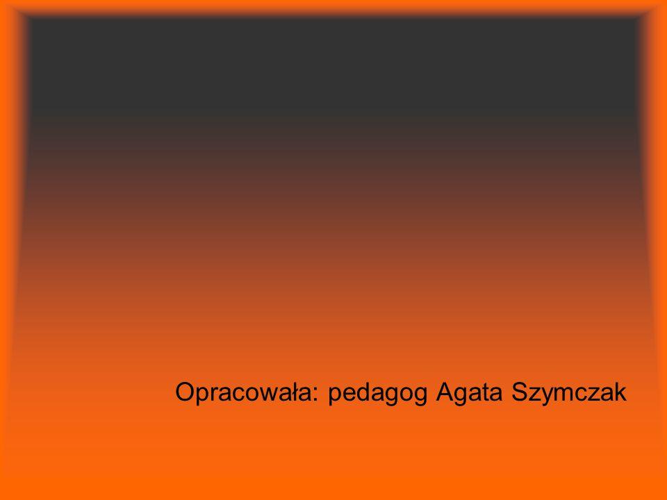 Opracowała: pedagog Agata Szymczak