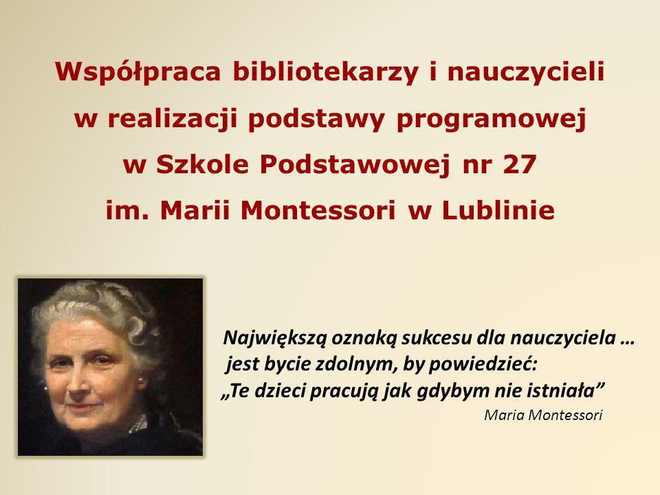 Współpraca bibliotekarzy i nauczycieli w realizacji podstawy programowej w Szkole Podstawowej nr 27 im. Marii Montessori w Lublinie
