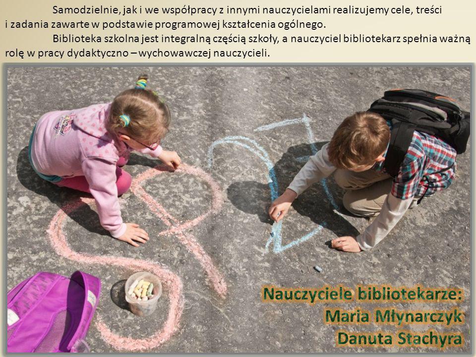 Nauczyciele bibliotekarze: Maria Młynarczyk Danuta Stachyra