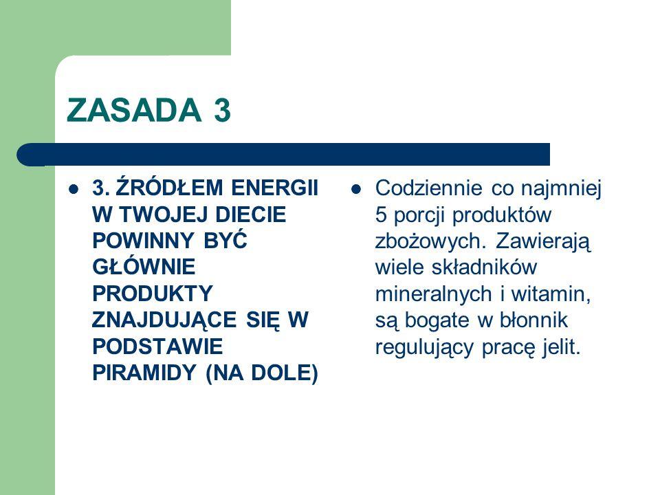 ZASADA 3 3. ŹRÓDŁEM ENERGII W TWOJEJ DIECIE POWINNY BYĆ GŁÓWNIE PRODUKTY ZNAJDUJĄCE SIĘ W PODSTAWIE PIRAMIDY (NA DOLE)