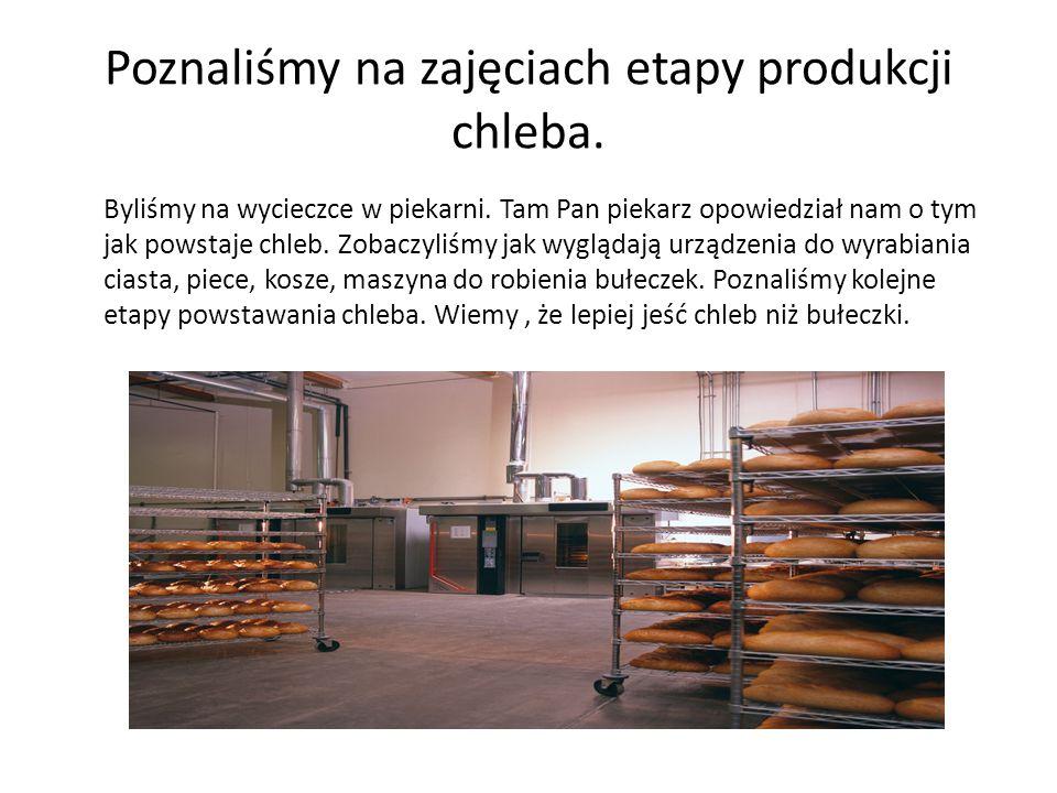 Poznaliśmy na zajęciach etapy produkcji chleba.