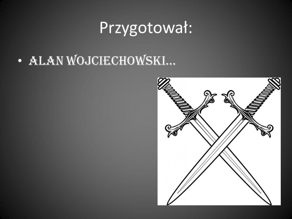 Przygotował: Alan Wojciechowski…