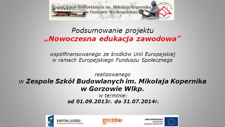 """Podsumowanie projektu """"Nowoczesna edukacja zawodowa współfinansowanego ze środków Unii Europejskiej w ramach Europejskiego Funduszu Społecznego realizowanego w Zespole Szkół Budowlanych im."""