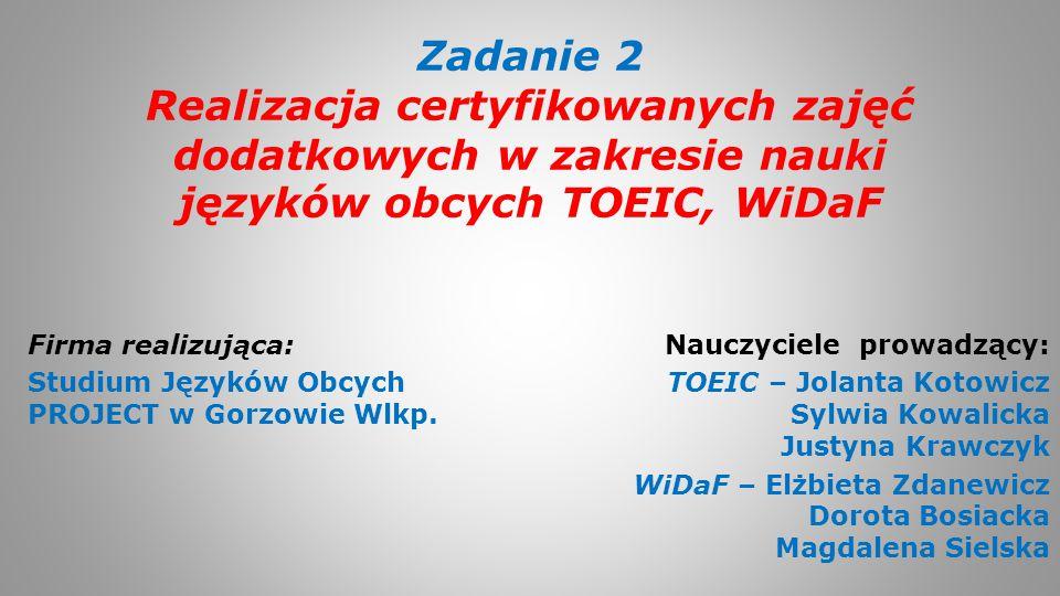 Zadanie 2 Realizacja certyfikowanych zajęć dodatkowych w zakresie nauki języków obcych TOEIC, WiDaF