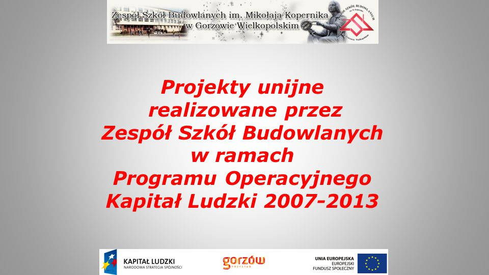 Projekty unijne realizowane przez Zespół Szkół Budowlanych w ramach Programu Operacyjnego Kapitał Ludzki 2007-2013