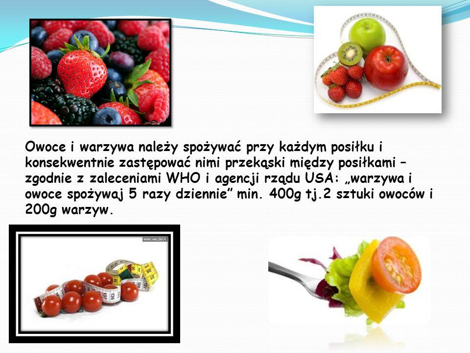 """Owoce i warzywa należy spożywać przy każdym posiłku i konsekwentnie zastępować nimi przekąski między posiłkami – zgodnie z zaleceniami WHO i agencji rządu USA: """"warzywa i owoce spożywaj 5 razy dziennie min."""