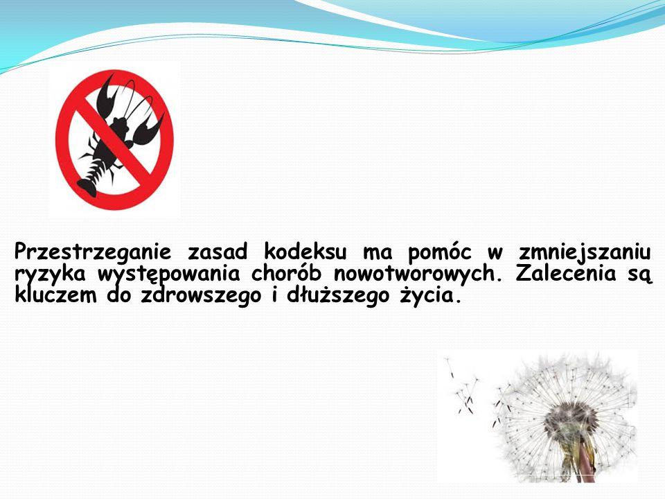 Przestrzeganie zasad kodeksu ma pomóc w zmniejszaniu ryzyka występowania chorób nowotworowych.
