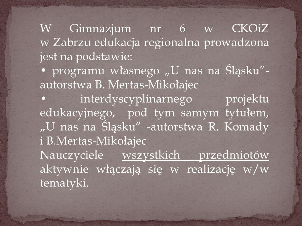 W Gimnazjum nr 6 w CKOiZ w Zabrzu edukacja regionalna prowadzona jest na podstawie: