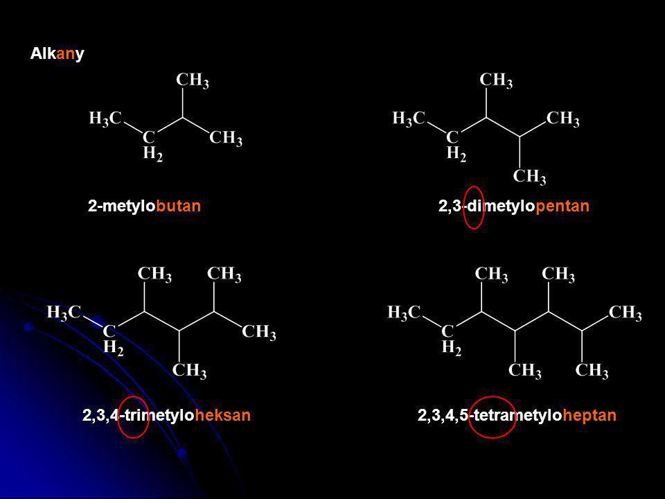 Alkany 2-metylobutan 2,3-dimetylopentan 2,3,4-trimetyloheksan 2,3,4,5-tetrametyloheptan