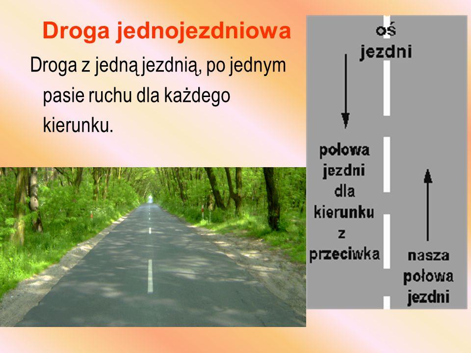 Droga jednojezdniowa Droga z jedną jezdnią, po jednym pasie ruchu dla każdego kierunku.