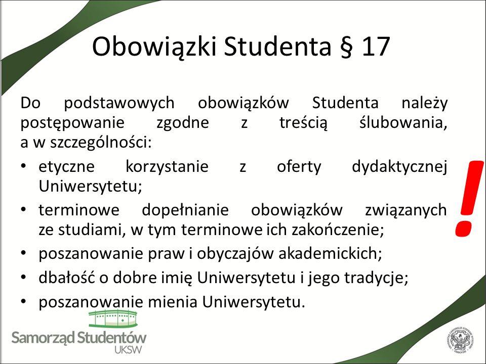 Obowiązki Studenta § 17 Do podstawowych obowiązków Studenta należy postępowanie zgodne z treścią ślubowania, a w szczególności: