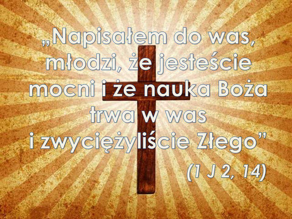 """""""Napisałem do was, młodzi, że jesteście mocni i że nauka Boża trwa w was i zwyciężyliście Złego (1 J 2, 14)"""