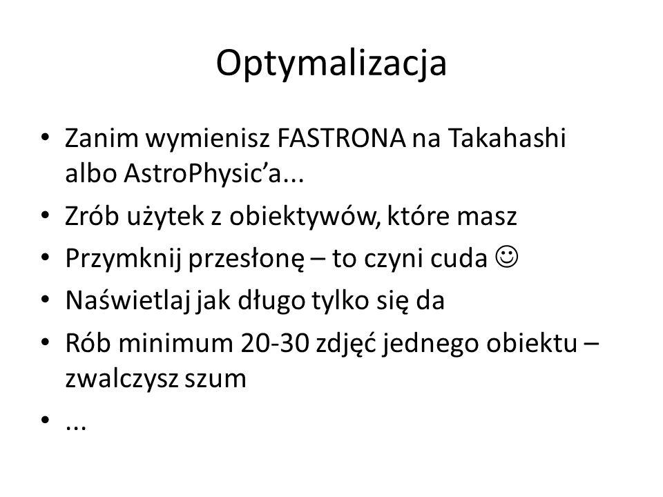 Optymalizacja Zanim wymienisz FASTRONA na Takahashi albo AstroPhysic'a... Zrób użytek z obiektywów, które masz.