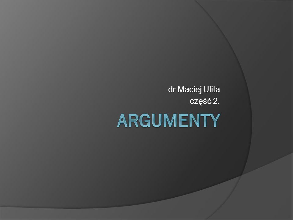 dr Maciej Ulita część 2. Argumenty
