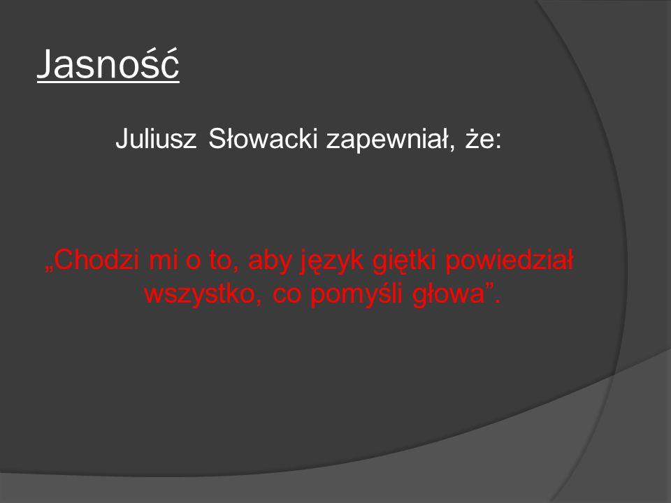 Juliusz Słowacki zapewniał, że: