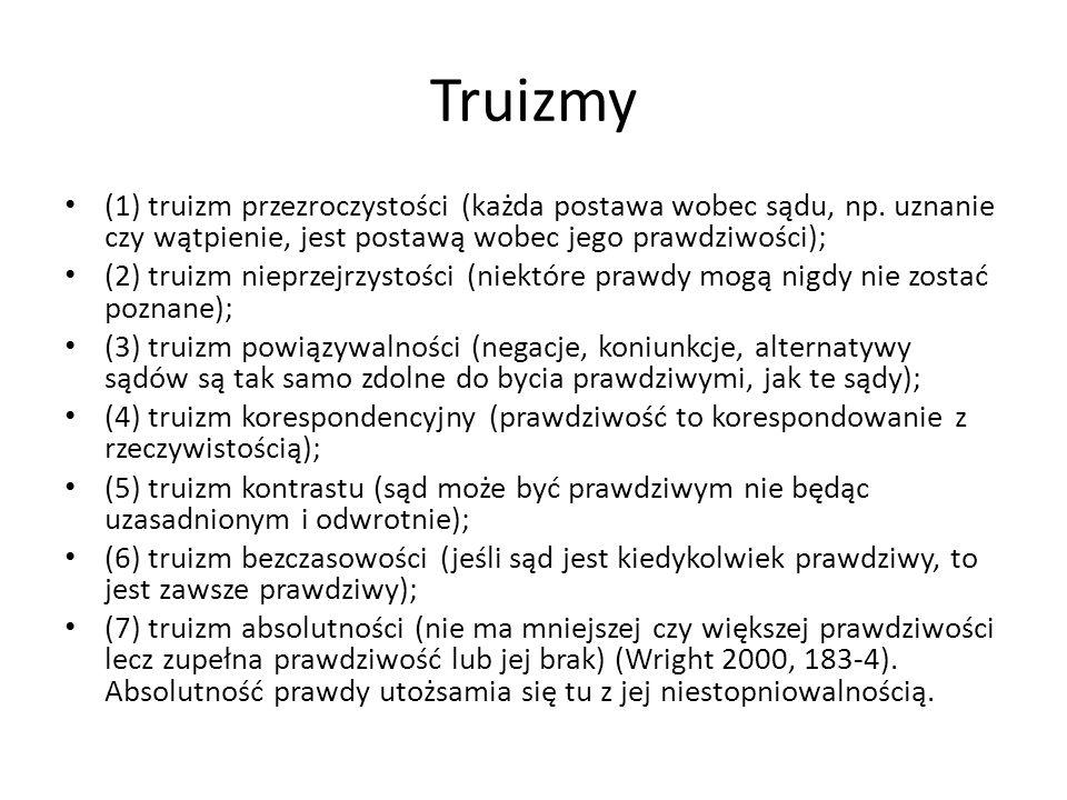 Truizmy (1) truizm przezroczystości (każda postawa wobec sądu, np. uznanie czy wątpienie, jest postawą wobec jego prawdziwości);