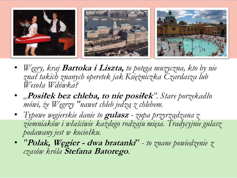 Węgry, kraj Bartoka i Liszta, to potęga muzyczna, kto by nie znał takich znanych operetek jak Księżniczka Czardasza lub Wesoła Wdówka