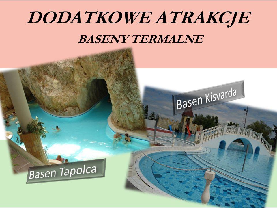 DODATKOWE ATRAKCJE BASENY TERMALNE Basen Kisvarda Basen Tapolca