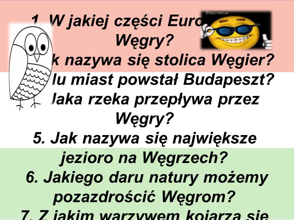 QUIZ 1. W jakiej części Europy leżą Węgry. 2