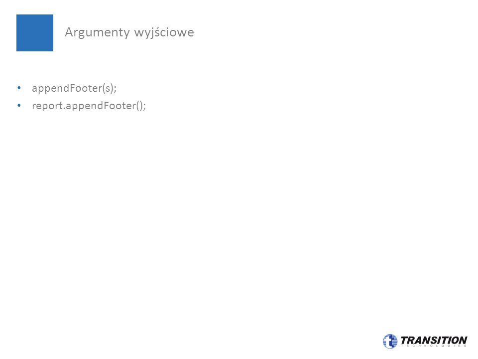 Argumenty wyjściowe appendFooter(s); report.appendFooter();