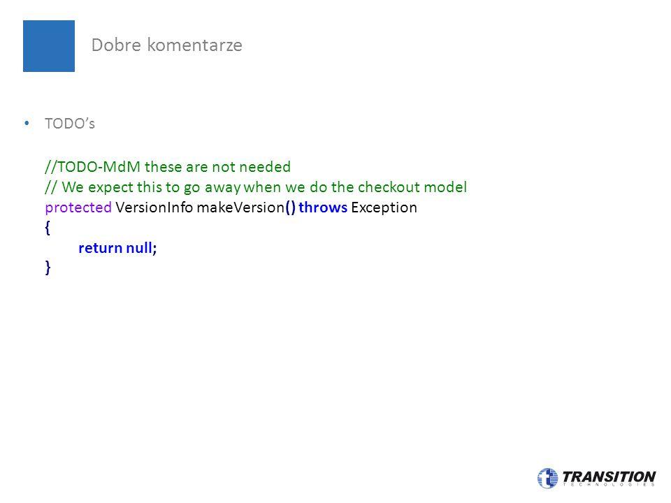 Dobre komentarze TODO's //TODO-MdM these are not needed