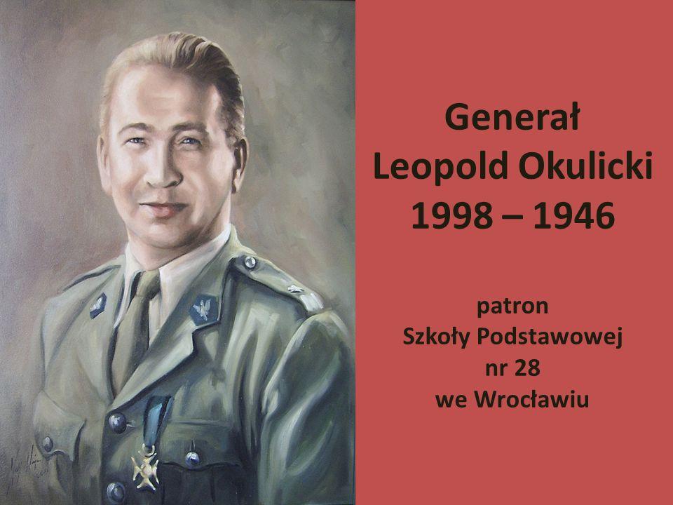 Generał Leopold Okulicki 1998 – 1946 patron Szkoły Podstawowej nr 28 we Wrocławiu
