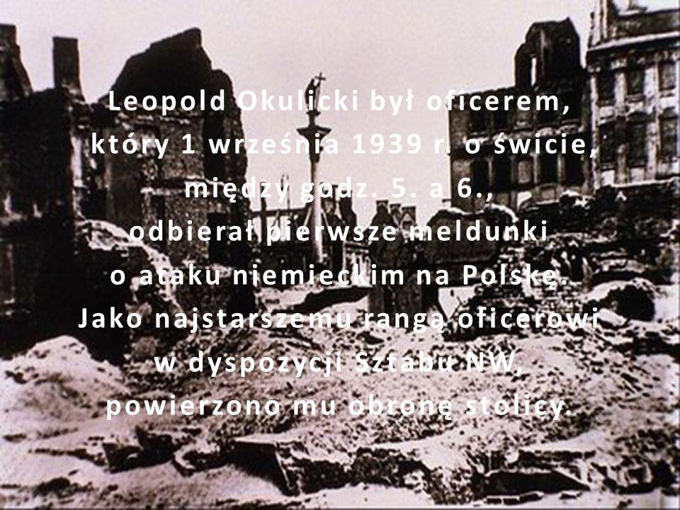 Leopold Okulicki był oficerem, który 1 września 1939 r