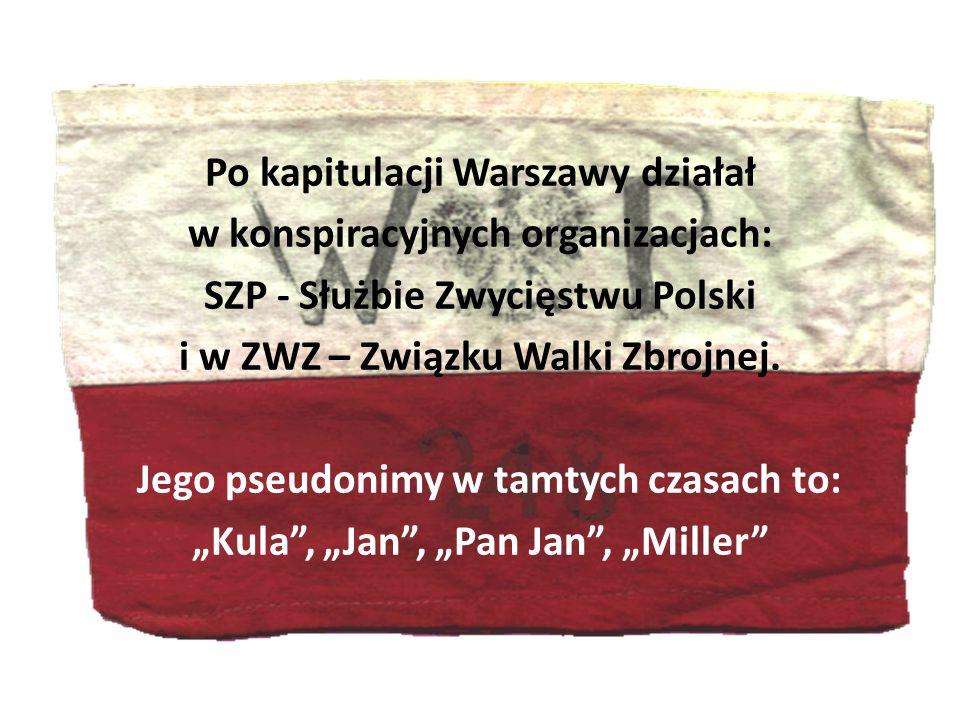 Po kapitulacji Warszawy działał w konspiracyjnych organizacjach: SZP - Służbie Zwycięstwu Polski i w ZWZ – Związku Walki Zbrojnej.
