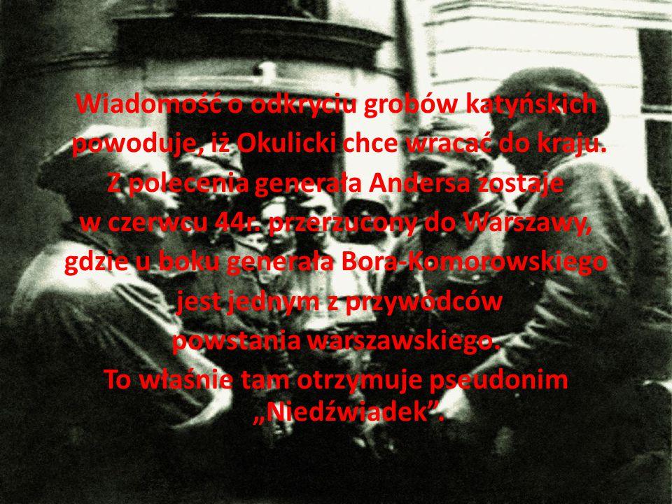 Wiadomość o odkryciu grobów katyńskich powoduje, iż Okulicki chce wracać do kraju.