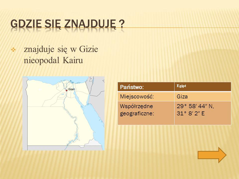 Gdzie się znajduję znajduje się w Gizie nieopodal Kairu Państwo: