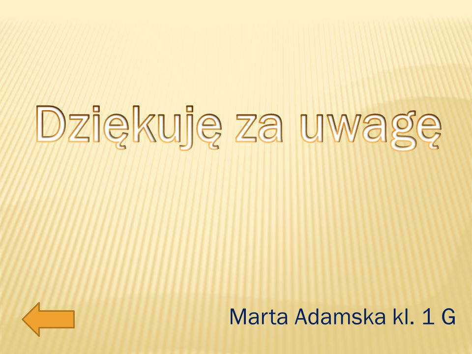 Dziękuję za uwagę Marta Adamska kl. 1 G