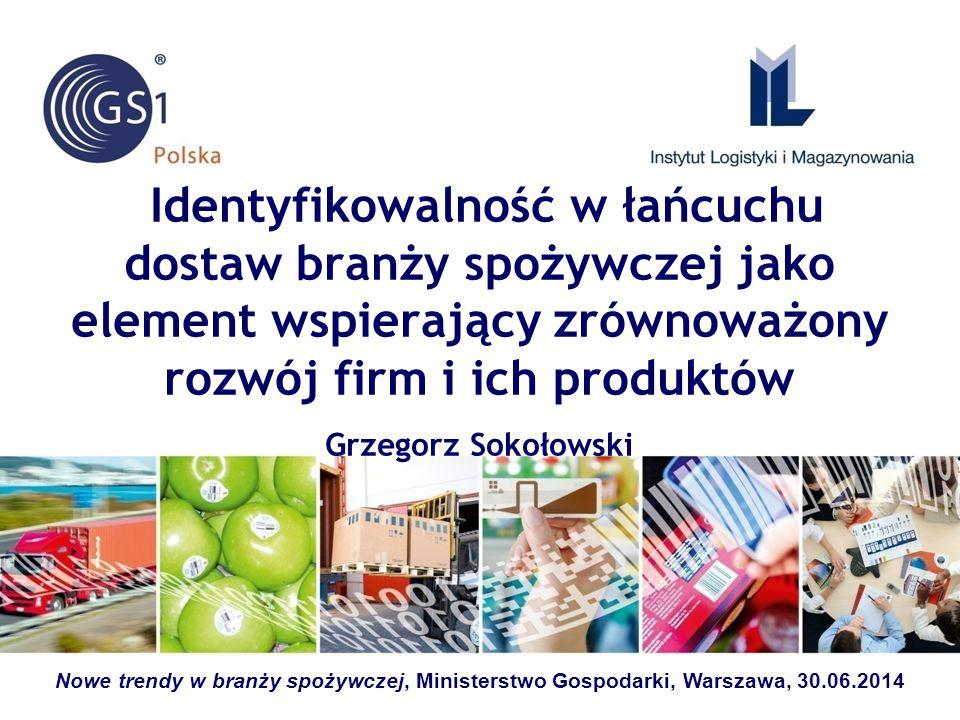 Identyfikowalność w łańcuchu dostaw branży spożywczej jako element wspierający zrównoważony rozwój firm i ich produktów Grzegorz Sokołowski