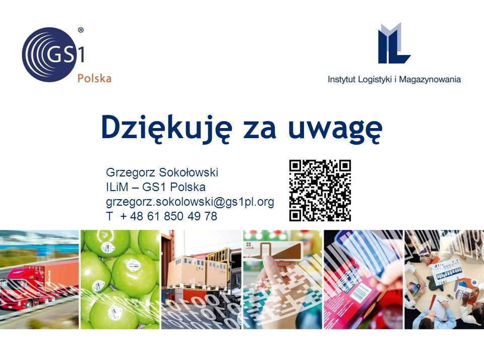 Dziękuję za uwagę Grzegorz Sokołowski ILiM – GS1 Polska