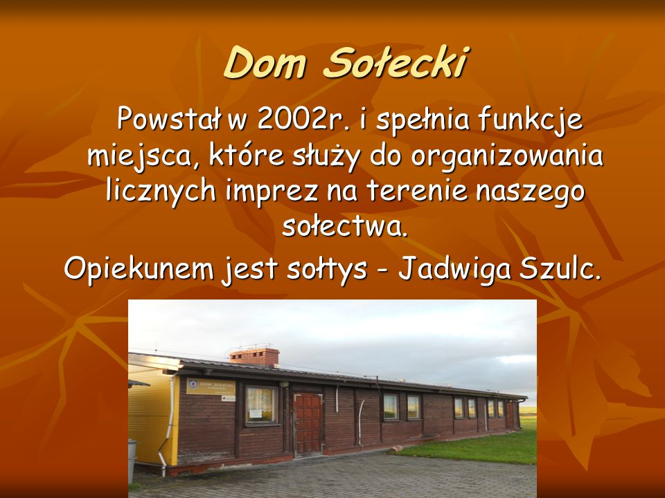 Opiekunem jest sołtys - Jadwiga Szulc.