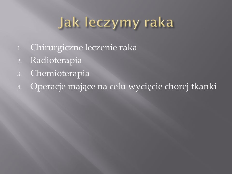 Jak leczymy raka Chirurgiczne leczenie raka Radioterapia Chemioterapia