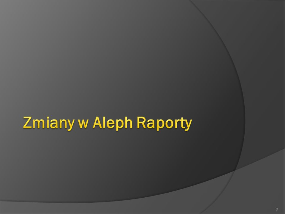 Zmiany w Aleph Raporty