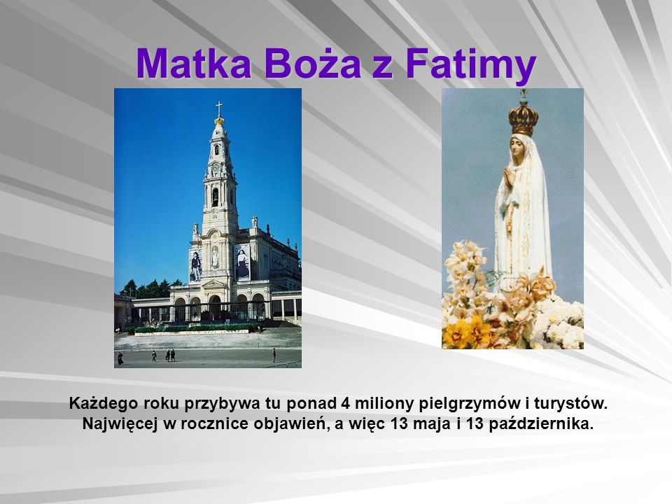 Matka Boża z Fatimy Każdego roku przybywa tu ponad 4 miliony pielgrzymów i turystów.