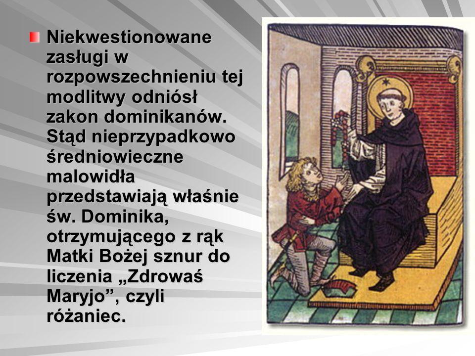 Niekwestionowane zasługi w rozpowszechnieniu tej modlitwy odniósł zakon dominikanów.