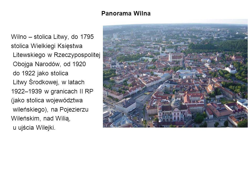 Panorama Wilna Wilno – stolica Litwy, do 1795. stolica Wielkiegi Księstwa. Litewskiego w Rzeczypospolitej.