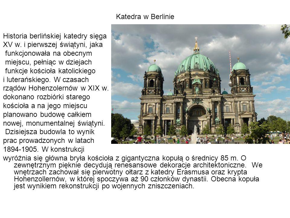 Katedra w Berlinie Historia berlińskiej katedry sięga. XV w. i pierwszej świątyni, jaka. funkcjonowała na obecnym.
